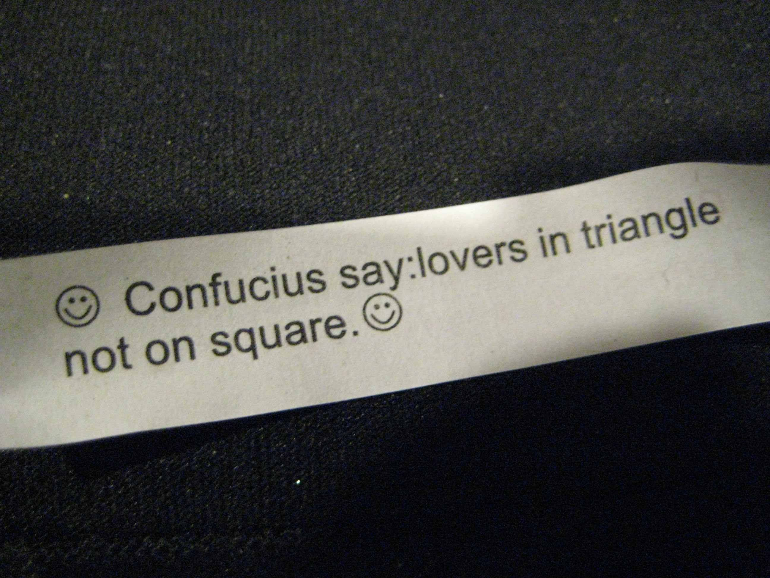 Confucius say, lovers in triangle, not on square.